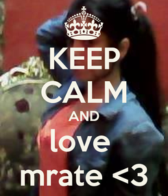 Poster: KEEP CALM AND love  mrate <3