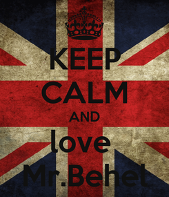 Poster: KEEP CALM AND love  Mr.Behel