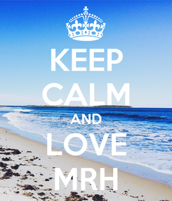 Poster: KEEP CALM AND LOVE MRH