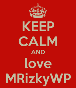 Poster: KEEP CALM AND love MRizkyWP