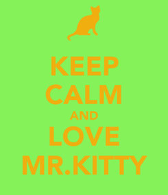 Poster: KEEP CALM AND LOVE MR.KITTY