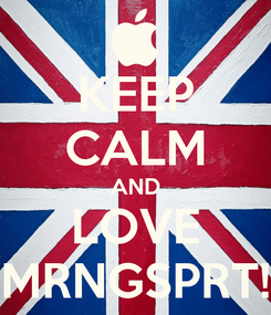 Poster: KEEP CALM AND LOVE MRNGSPRT!