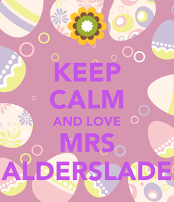Poster: KEEP CALM AND LOVE MRS ALDERSLADE