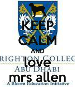 Poster: KEEP CALM AND love mrs allen