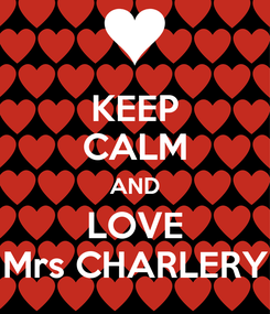 Poster: KEEP CALM AND LOVE Mrs CHARLERY