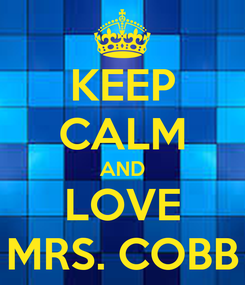 Poster: KEEP CALM AND LOVE MRS. COBB