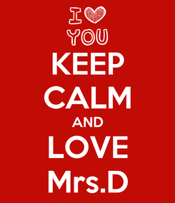 Poster: KEEP CALM AND LOVE Mrs.D