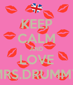Poster: KEEP CALM AND LOVE MRS.DRUMMY
