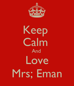 Poster: Keep  Calm  And  Love Mrs; Eman