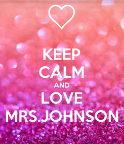 Poster: KEEP CALM AND LOVE MRS.JOHNSON