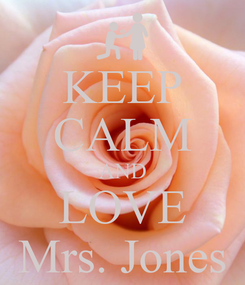 Poster: KEEP CALM AND LOVE Mrs. Jones