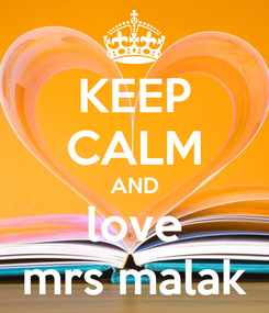 Poster: KEEP CALM AND love mrs malak