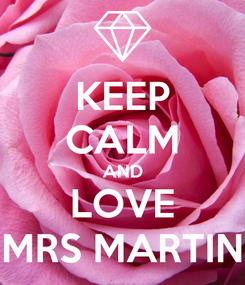 Poster: KEEP CALM AND LOVE MRS MARTIN