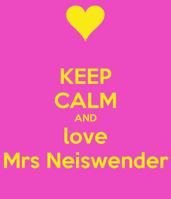 Poster: KEEP CALM AND love Mrs Neiswender