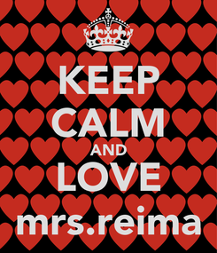 Poster: KEEP CALM AND LOVE mrs.reima