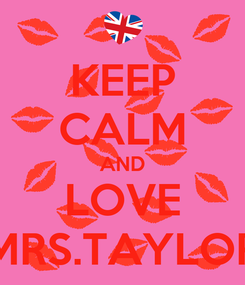 Poster: KEEP CALM AND LOVE MRS.TAYLOR