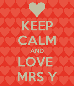 Poster: KEEP CALM AND LOVE  MRS Y