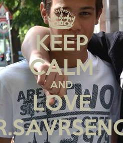 Poster: KEEP CALM AND LOVE MR.SAVRSENOG