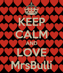 Poster: KEEP CALM AND LOVE MrsBulli