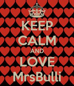 Poster: KEEP CALM AND LOVE MrsBulli