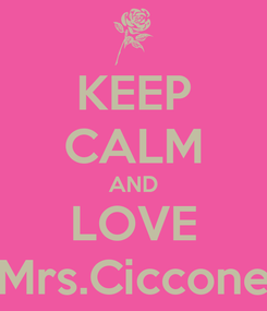Poster: KEEP CALM AND LOVE Mrs.Ciccone