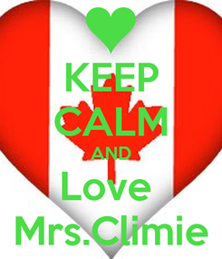 Poster: KEEP CALM AND Love  Mrs.Climie