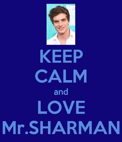 Poster: KEEP CALM and LOVE Mr.SHARMAN