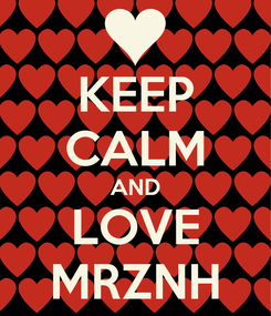 Poster: KEEP CALM AND LOVE MRZNH