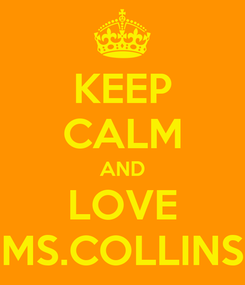 Poster: KEEP CALM AND LOVE MS.COLLINS