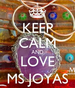 Poster: KEEP CALM AND LOVE MS JOYAS