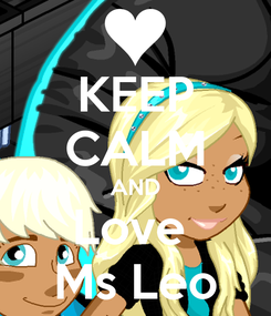 Poster: KEEP CALM AND Love  Ms Leo