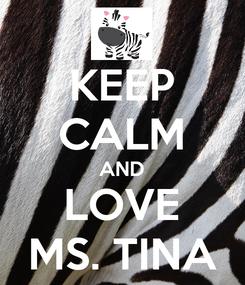 Poster: KEEP CALM AND LOVE MS. TINA