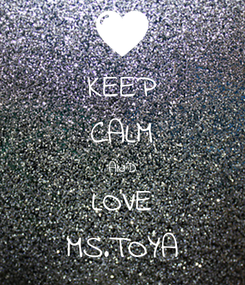 Poster: KEEP CALM AND LOVE MS.TOYA