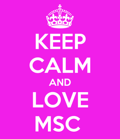 Poster: KEEP CALM AND LOVE MSC