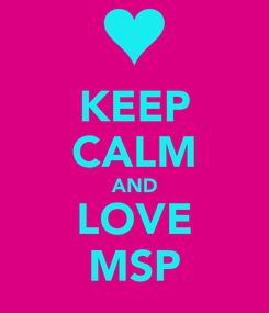 Poster: KEEP CALM AND LOVE MSP