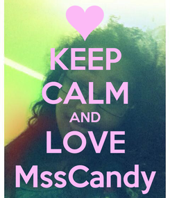 Poster: KEEP CALM AND LOVE MssCandy