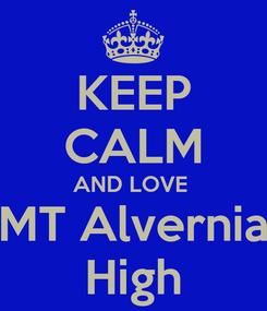 Poster: KEEP CALM AND LOVE  MT Alvernia High