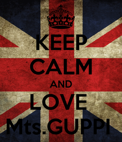 Poster: KEEP CALM AND LOVE  Mts.GUPPI
