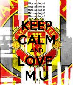 Poster: KEEP CALM AND LOVE  M.U