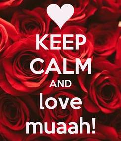 Poster: KEEP CALM AND love muaah!