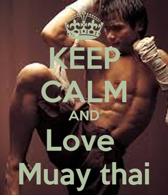 Poster: KEEP CALM AND Love  Muay thai
