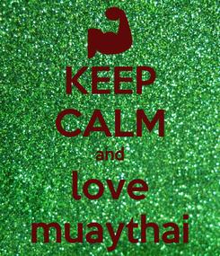 Poster: KEEP CALM and love muaythai