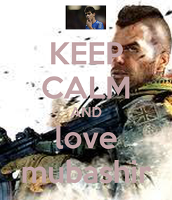 Poster: KEEP CALM AND love mubashir