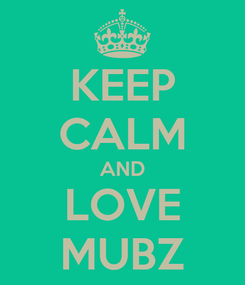 Poster: KEEP CALM AND LOVE MUBZ
