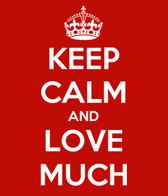 Poster: KEEP CALM AND LOVE MUCH