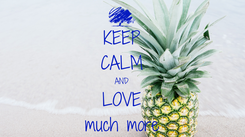 Poster: KEEP CALM AND LOVE much more