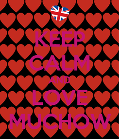 Poster: KEEP CALM AND LOVE MUCHOW