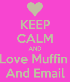 Poster: KEEP CALM AND Love Muffin  And Email