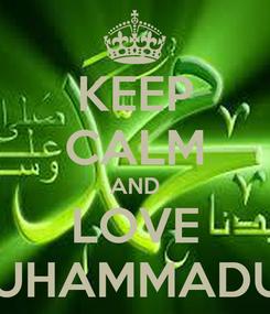Poster: KEEP CALM AND LOVE MUHAMMADUN