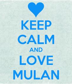 Poster: KEEP CALM AND LOVE MULAN